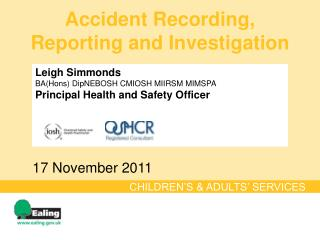 Leigh Simmonds BAHons DipNEBOSH CMIOSH MIIRSM MIMSPA Principal Health and Safety Officer
