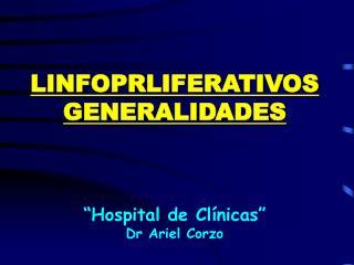 LINFOPRLIFERATIVOS GENERALIDADES      Hospital de Cl nicas  Dr Ariel Corzo