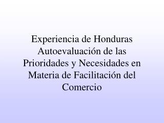 Experiencia de Honduras Autoevaluaci n de las Prioridades y Necesidades en Materia de Facilitaci n del Comercio