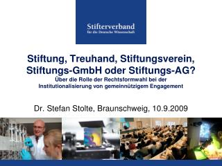 Stiftung, Treuhand, Stiftungsverein, Stiftungs-GmbH oder Stiftungs-AG  ber die Rolle der Rechtsformwahl bei der  Institu