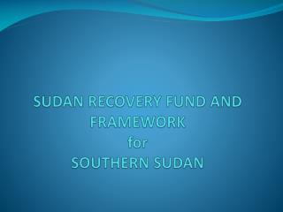 SUDAN RECOVERY FUND AND FRAMEWORK  for  SOUTHERN SUDAN