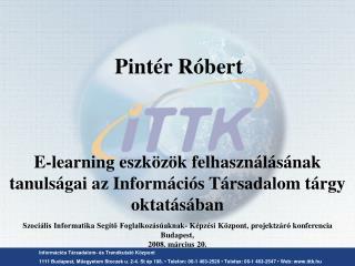 Inform ci s T rsadalom-  s Trendkutat  K zpont   1111 Budapest, Muegyetem Stoczek u. 2-4. St  p 108.   Telefon: 06-1 463