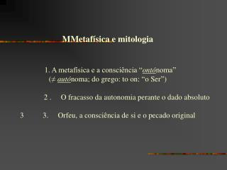 MMetaf sica e mitologia          1. A metaf sica e a consci ncia  ont noma    aut noma; do grego: to on:  o Ser