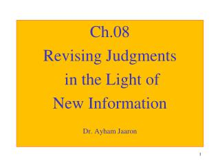 Ch.08 Revising Judgments  in the Light of  New Information  Dr. Ayham Jaaron