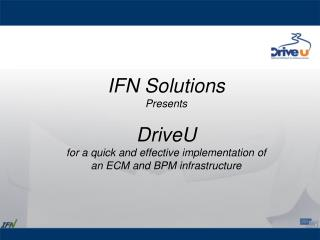 IFN Solutions  Presents  DriveU for a quick and effective implementation of an ECM and BPM infrastructure