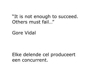 It is not enough to succeed. Others must fail    Gore Vidal    Elke delende cel produceert een concurrent.