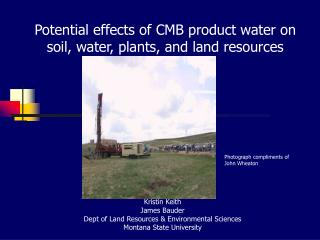Potential effects of CMB product water on soil, water, plants, and land resources