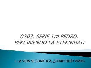 0203. SERIE 1ra PEDRO. PERCIBIENDO LA ETERNIDAD
