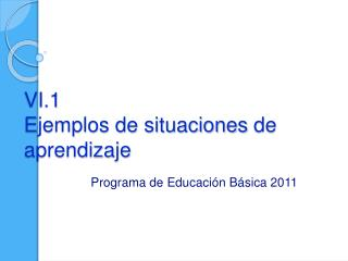 VI.1 Ejemplos de situaciones de aprendizaje
