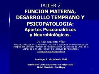 TALLER 2 FUNCION MATERNA, DESARROLLO TEMPRANO Y PSICOPATOLOGIA:  Aportes Psicoanal ticos  y Neurobiol gicos.