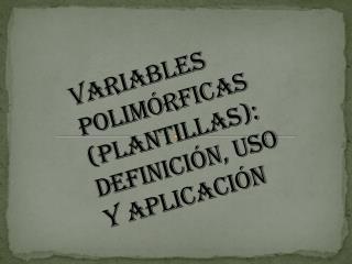 Variables polim rficas plantillas:  definici n, uso y aplicaci n