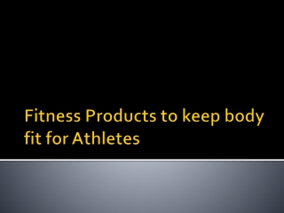 Fitness Products to keep body fit for Athletes