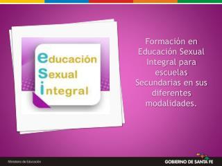 Formaci n en Educaci n Sexual Integral para escuelas Secundarias en sus diferentes modalidades.