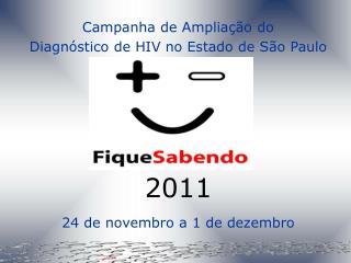 Campanha de Amplia  o do   Diagn stico de HIV no Estado de S o Paulo      2011 24 de novembro a 1 de dezembro