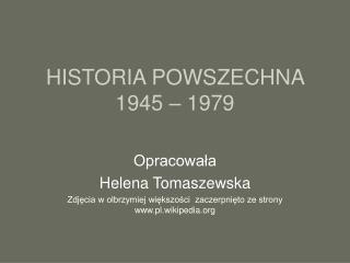 HISTORIA POWSZECHNA  1945   1979