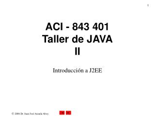 ACI - 843 401 Taller de JAVA II