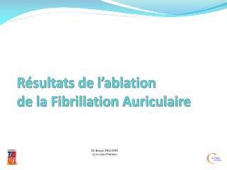 R sultats de l ablation  de la Fibrillation Auriculaire
