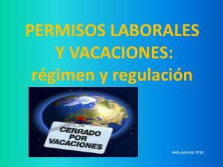 PERMISOS LABORALES   Y VACACIONES:  r gimen y regulaci n