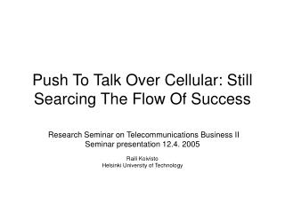 Push To Talk Over Cellular: Still Searcing The Flow Of Success