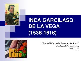INCA GARCILASO DE LA VEGA  1536-1616