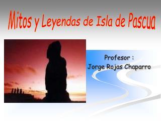 Profesor :  Jorge Rojas Chaparro