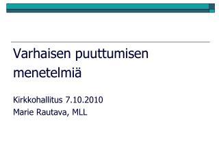 Varhaisen puuttumisen menetelmi   Kirkkohallitus 7.10.2010 Marie Rautava, MLL