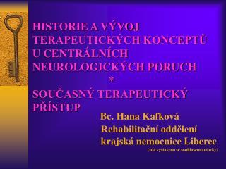 HISTORIE A V VOJ TERAPEUTICK CH KONCEPTU U CENTR LN CH NEUROLOGICK CH PORUCH                             SOUCASN  TERAPE