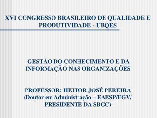 XVI CONGRESSO BRASILEIRO DE QUALIDADE E PRODUTIVIDADE - UBQES         GEST O DO CONHECIMENTO E DA INFORMA  O NAS ORGANIZ