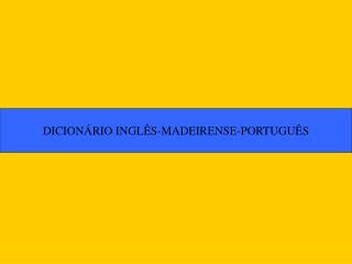 DICION RIO INGL S-MADEIRENSE-PORTUGU S