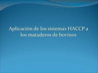 Aplicaci n de los sistemas HACCP a los mataderos de bovinos