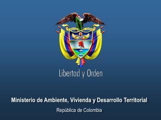Ministerio de Ambiente, Vivienda y Desarrollo Territorial Rep blica de Colombia