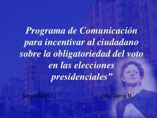Programa de Comunicaci n para incentivar al ciudadano sobre la obligatoriedad del voto en las elecciones presidenciales