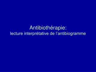 Antibioth rapie:  lecture interpr tative de l antibiogramme