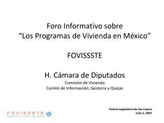 Foro Informativo sobre  Los Programas de Vivienda en M xico   FOVISSSTE  H. C mara de Diputados Comisi n de Vivienda Com