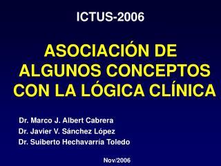 ICTUS-2006  ASOCIACI N DE ALGUNOS CONCEPTOS CON LA L GICA CL NICA                 Dr. Marco J. Albert Cabrera         Dr