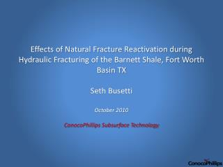 Effects of Natural Fracture Reactivation during Hydraulic Fracturing of the Barnett Shale, Fort Worth Basin TX  Seth Bus