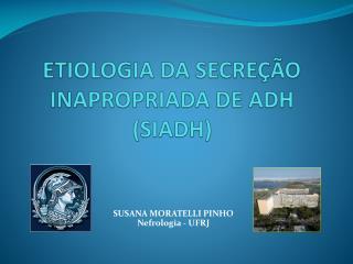 ETIOLOGIA DA SECRE  O INAPROPRIADA DE ADH SIADH