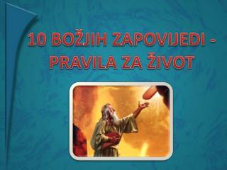 10 BO JIH ZAPOVIJEDI -  PRAVILA ZA  IVOT