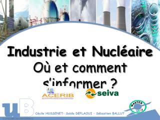 Industrie et Nucl aire  O  et comment s informer