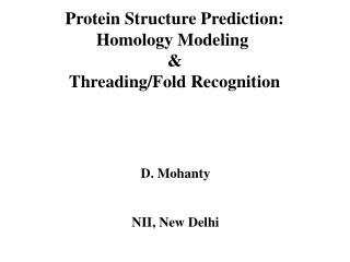 Protein Structure Prediction: Homology Modeling   Threading