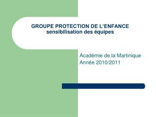 GROUPE PROTECTION DE L ENFANCE sensibilisation des  quipes