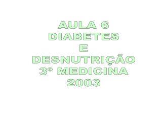 AULA 6 DIABETES E DESNUTRI  O 3  MEDICINA 2003