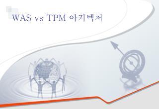 WAS vs TPM