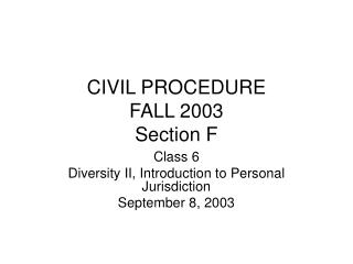 CIVIL PROCEDURE FALL 2003 Section F