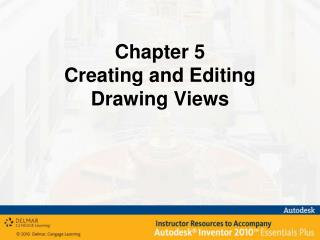Chapter 5 Creating and Editing Drawing Views
