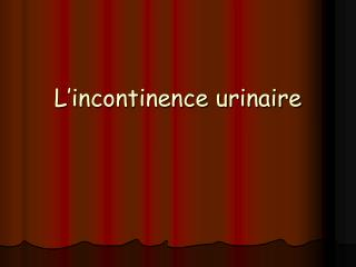 L incontinence urinaire