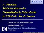 A   Pesquisa  S cio-econ mica das Comunidades de Baixa Renda da Cidade do  Rio de Janeiro