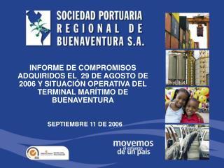 INFORME DE COMPROMISOS ADQUIRIDOS EL  29 DE AGOSTO DE 2006 Y SITUACI N OPERATIVA DEL TERMINAL MAR TIMO DE BUENAVENTURA