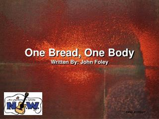 One Bread, One Body Written By: John Foley