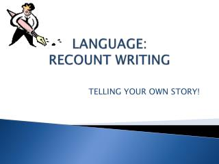 LANGUAGE: RECOUNT WRITING